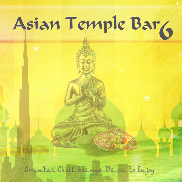 Asian Tempel Bar 6 (Oriental Chill Lounge Music To Enjoy!) [2018]