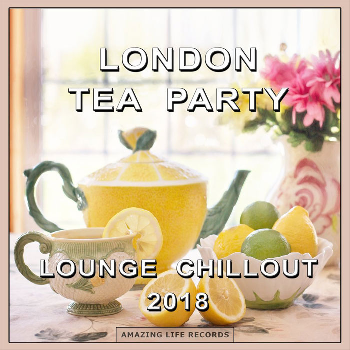 London Tea Party Lounge Chillout 2018 [2018]