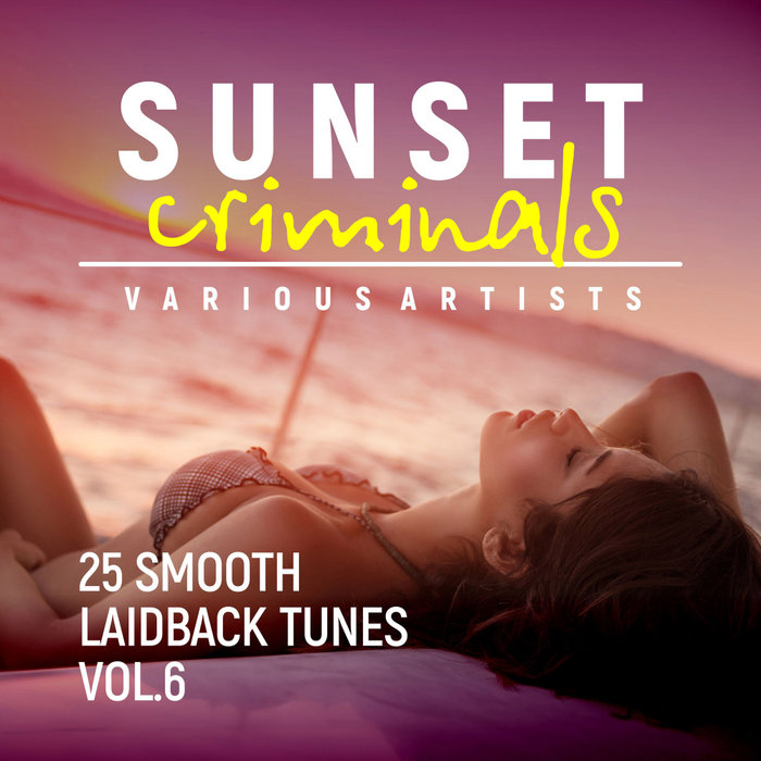 Sunset Criminals Vol. 6 (25 Smooth Laidback Tunes) [2018]