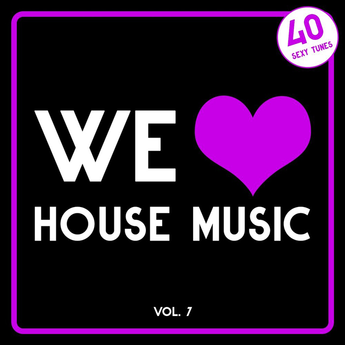 We Love House Music Vol. 7 (40 Sexy Tunes) [2017]