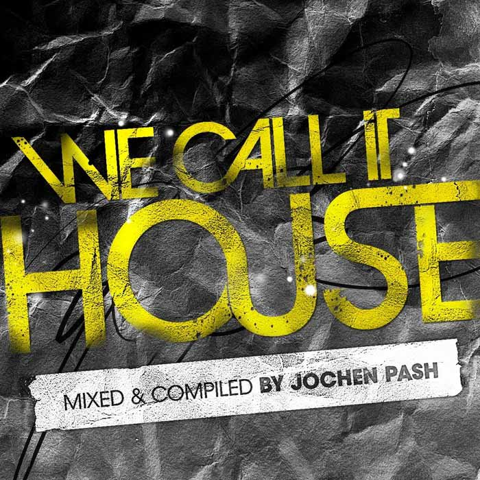 We Call It House (Presented by Jochen Pash) [2010]