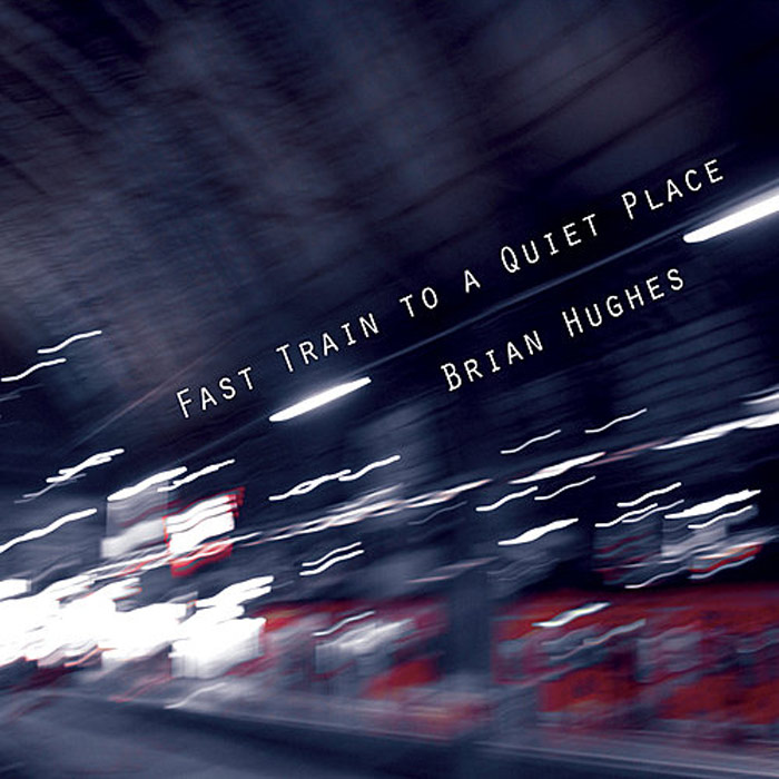 Brian Hughes - Fast Train To A Quiet Place [2011]