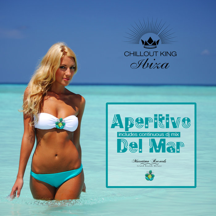 Chillout King Ibiza: Aperitivo Del Mar, Sunset & House Grooves Deluxe (unmixed tracks) [2018]