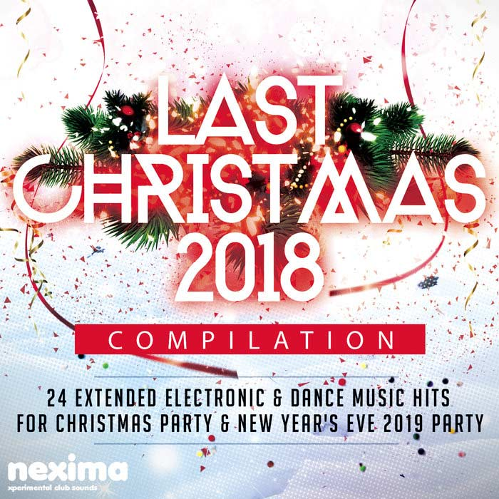 Last Christmas 2018 Compilation (24 Extended Electronic & Dance Music Hits For Christmas Party & New Year's Eve 2019 Party) [2018]