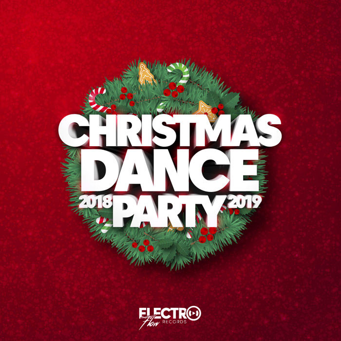 Christmas Dance Party 2018-2019 (Best Of Dance, House & Electro) [2018]