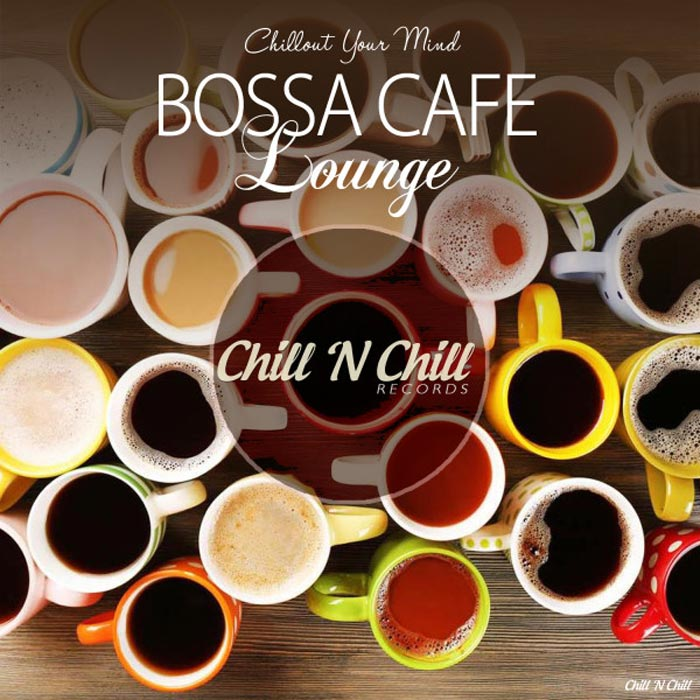 Bossa Cafe Lounge (Chillout Your Mind) [2018]