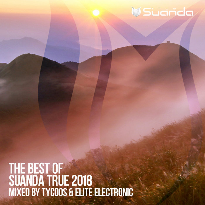The Best Of Suanda True 2018 (unmixed tracks + mixed by Tycoos & Elite Electronic) [2018]