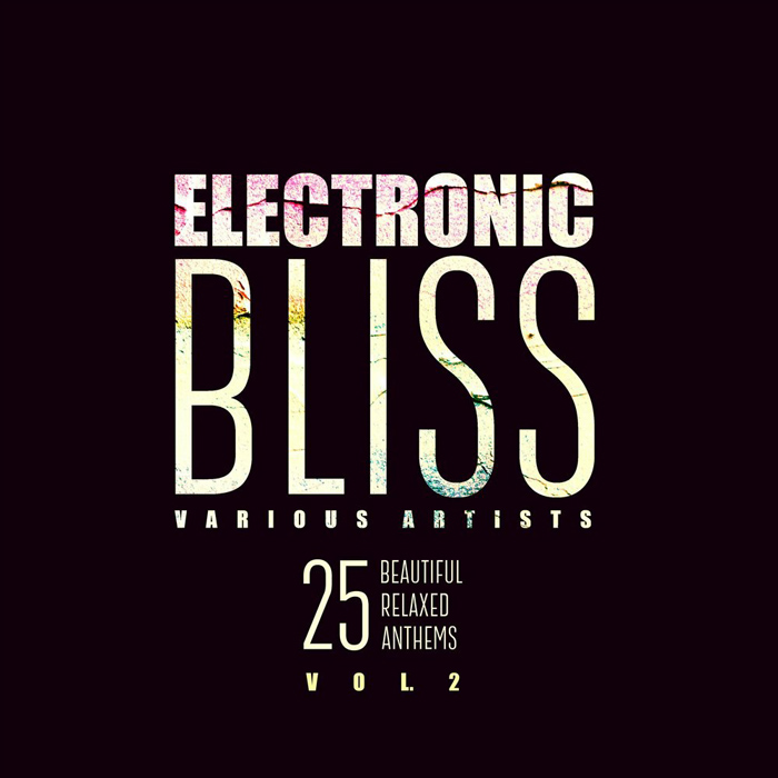 Electronic Bliss (25 Beautiful Relaxed Anthems) Vol. 2 [2018]