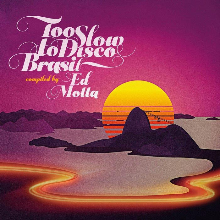 Too Slow To Disco Brasil (Compiled By Ed Motta) [2018]