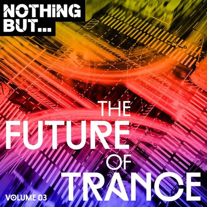 Nothing But... The Future Sound Of Trance (Vol. 03) [2017]