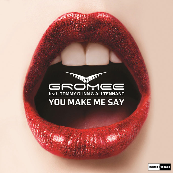 Gromee feat. Tommy Gunn & Ali Tennant - You Make Me Say [2012]