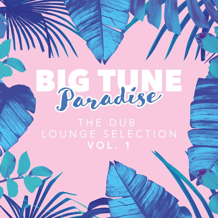Big Tune Paradise - The Dub Lounge Selection (Vol. 1) [2018]