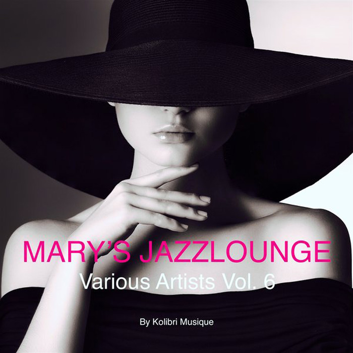 Mary's Jazzlounge Various Artists Vol. 6 (Presented by Kolibri Musique) [2018]
