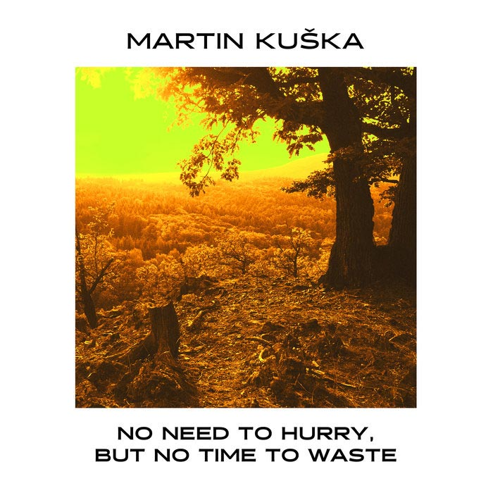 Martin Kuska - No Need To Hurry, But No Time To Waste [2018]