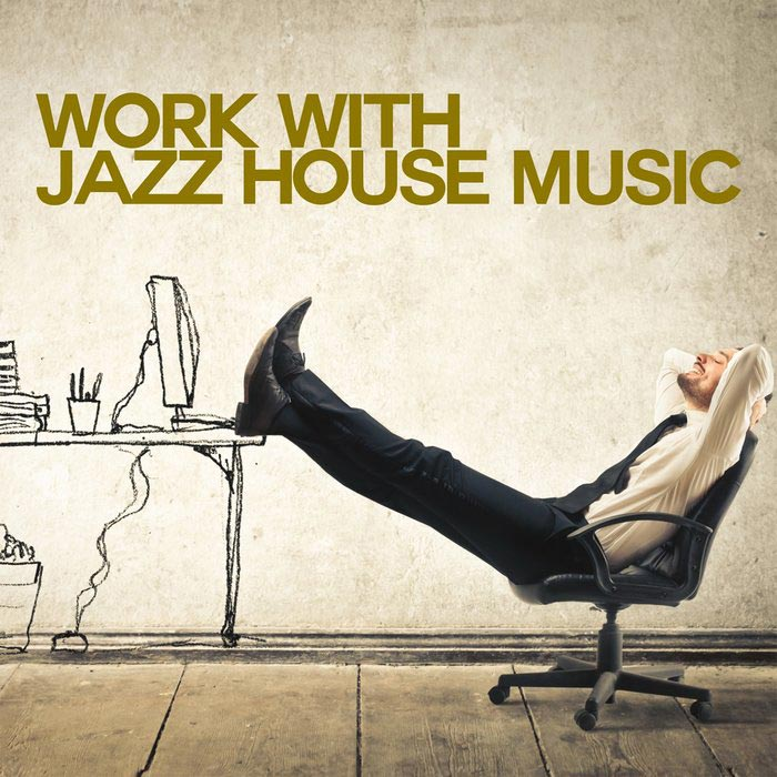 Work With Jazz House Music [2018]