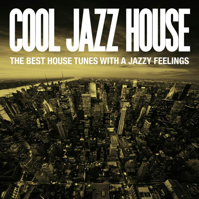 Cool Jazz House (The Best House Tunes With A Jazzy Feelings) [2015]