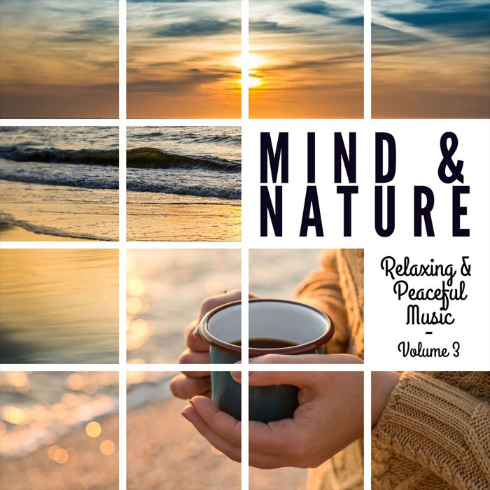 Mind & Nature: Relaxing and Peaceful Music (Vol. 3) [2018]