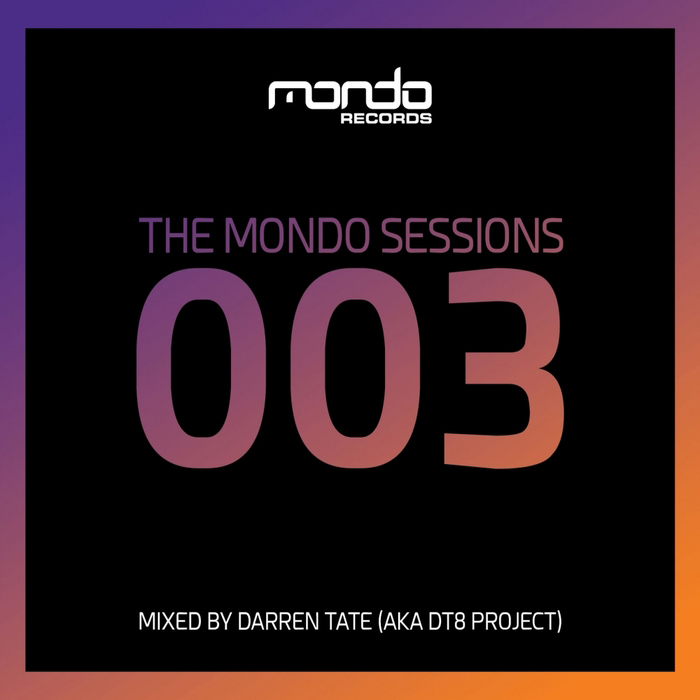 The Mondo Sessions 003 (unmixed tracks + mixed by Darren Tate (Aka DT8 Project)) [2017]
