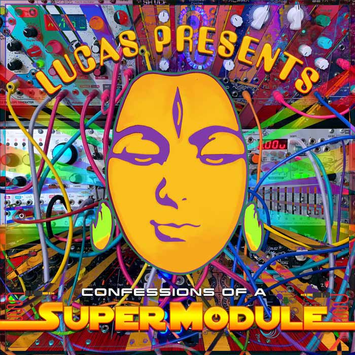 Lucas Presents.. Confessions of a SuperModule