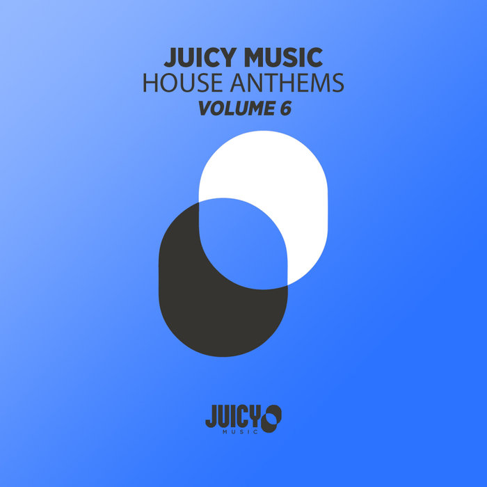 Juicy Music presents House Anthems (Vol. 6) [2019]
