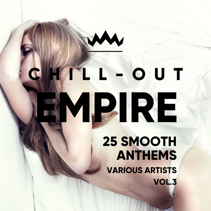 Chill Out Empire (25 Smooth Anthems) Vol. 3 [2018]