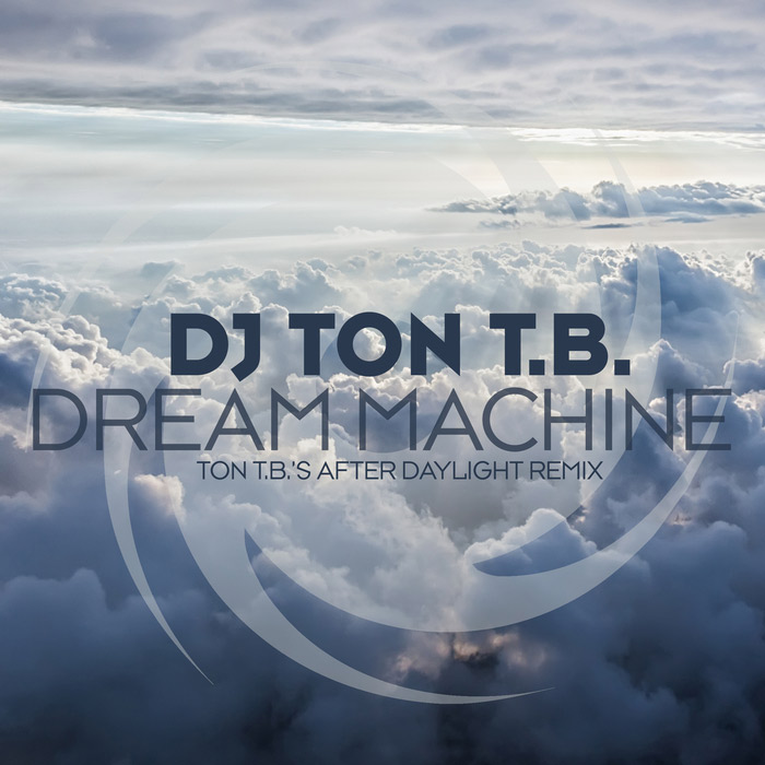 DJ Ton T.B. - Dream Machine (Ton T.B's extended After Daylight remix)