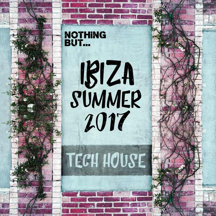Nothing But... Ibiza Summer 2017 Tech House [2017]