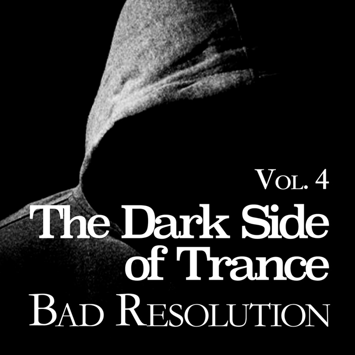 The Dark Side Of Trance: Bad Resolution (Vol. 4) [2019]
