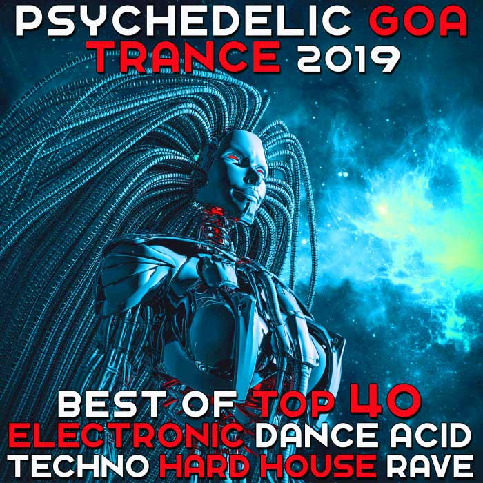 Psychedelic Goa Trance 2019 (Best of Top 40 Electronic Dance Acid Techno Hard House Rave) [2018]
