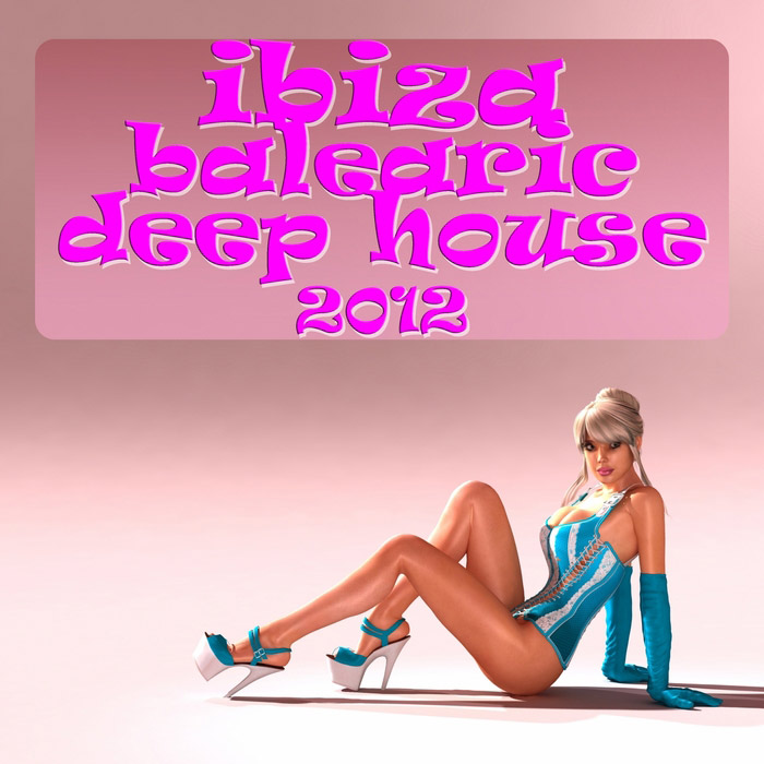 Ibiza Balearic Deep House 2012 (The Summer Anthem Island DJ Collection) [2012]