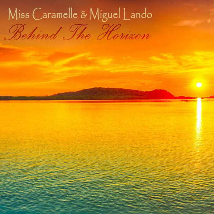 Miss Caramelle & Miguel Lando - Behind The Horizon (Lounge del Mar mix)