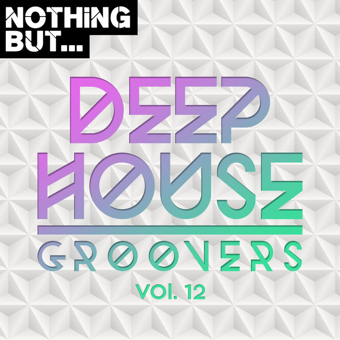 Nothing But... Deep House Groovers (Vol. 12) [2019]