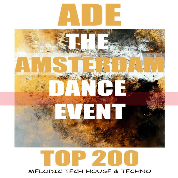 ADE the Amsterdam Dance Event Top 200 Melodic Tech House & Techno [2018]