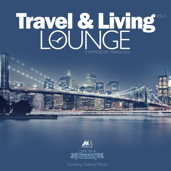Travel & Living Lounge Vol. 3 (Traveling Chillout Mood) (Compiled By Marga Sol) [2018]