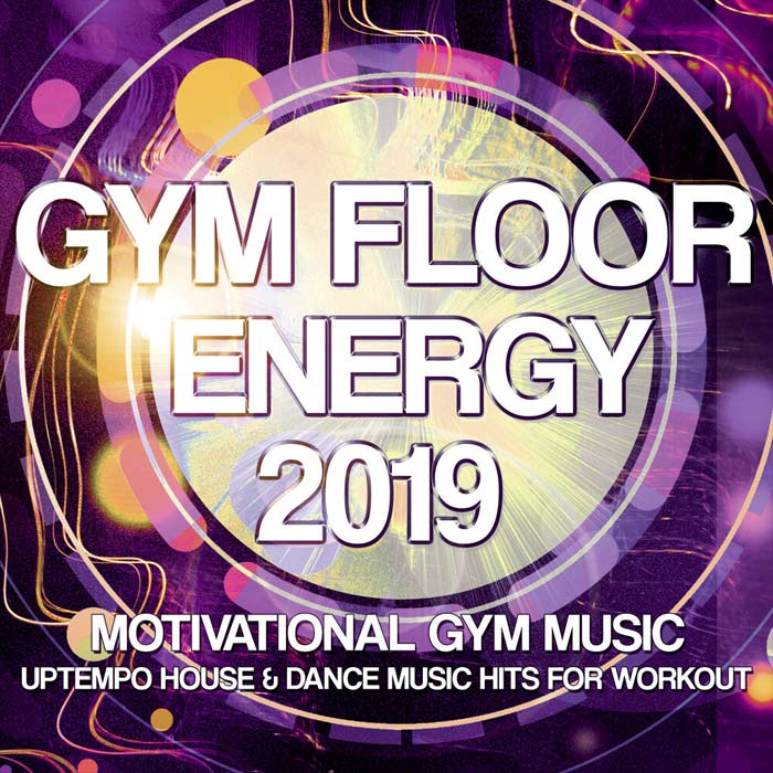 Gym Floor Energy 2019: Motivational Gym Music (Uptempo House & Dance Music Hits For Workout) [2019]