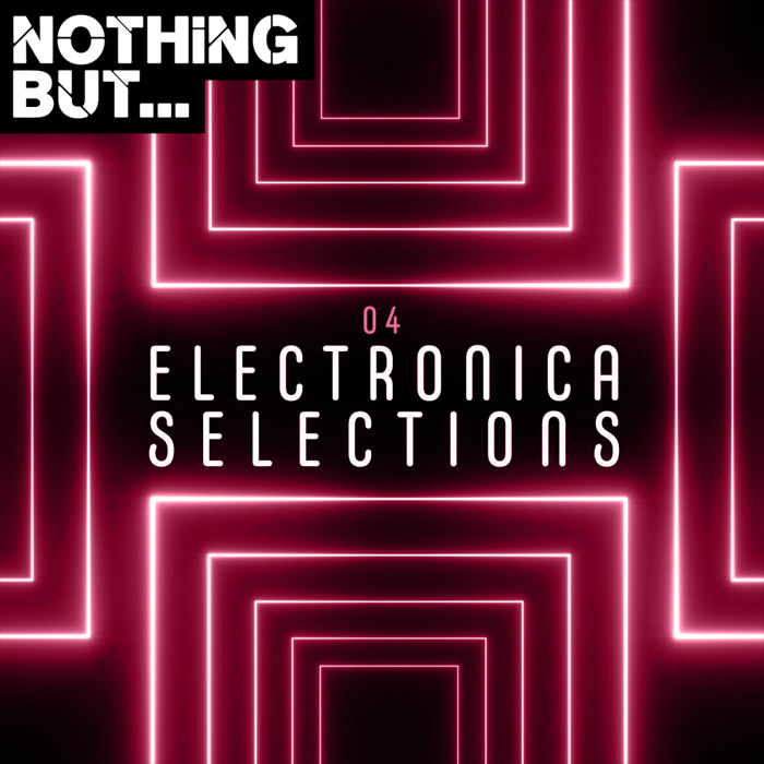 Nothing But... Electronica Selections (Vol. 04) [2019]