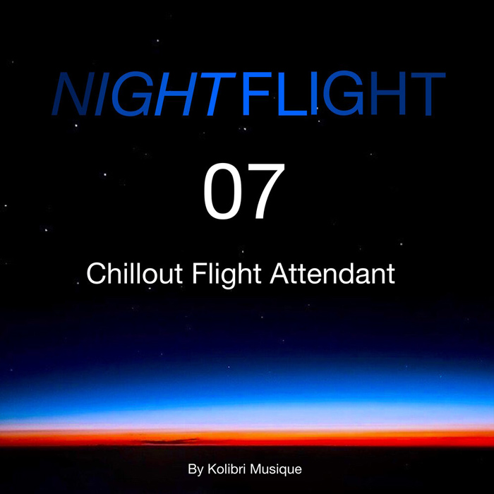 Nightflight 07 Chillout Flight Attendant (Presented by Kolibri Musique) [2019]