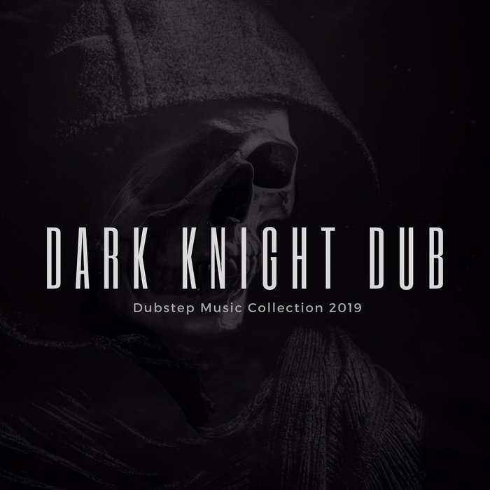 Dark Knight Dub - Dubstep Music Collection 2019 [2019]