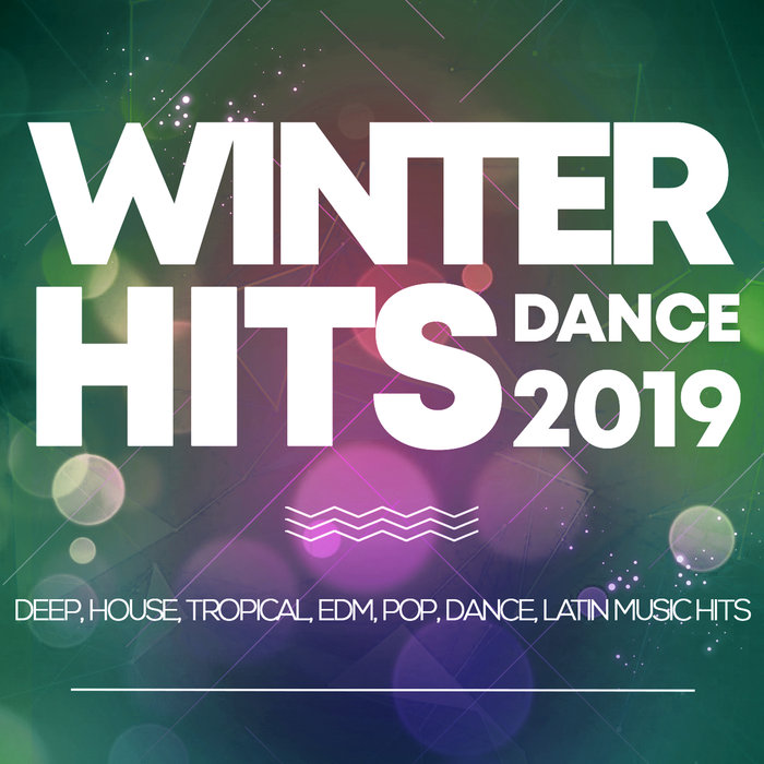 Winter Hits Dance 2019 (Deep, House, Tropical, Edm, Pop, Dance, Latin Music Hits)