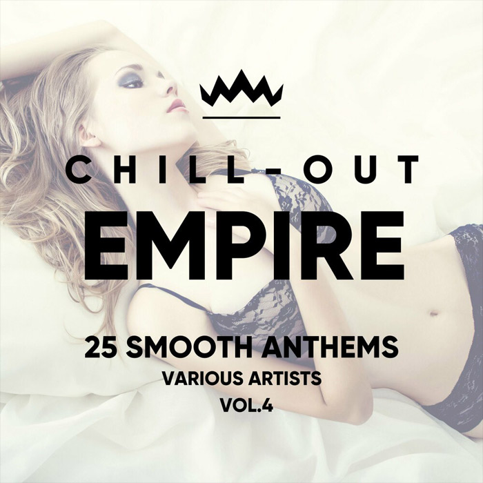 Chill Out Empire (25 Smooth Anthems) Vol. 4