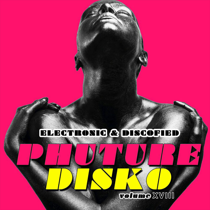 Phuture Disko Vol. 18 (Electronic & Discofied) [2017]