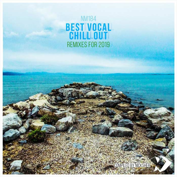 Best Vocal Chill Out Remixes for 2019 (Compiled by Nicksher)