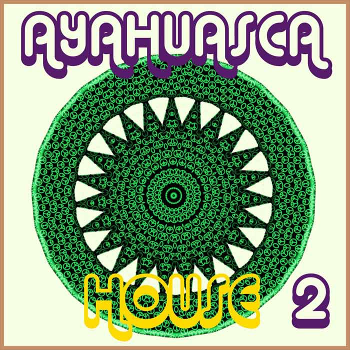 Ayahuasca House (Vol. 2) [2019]