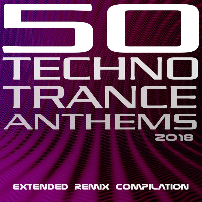 50 Techno Trance Anthems 2018 Extended Remix Compilation [2018]