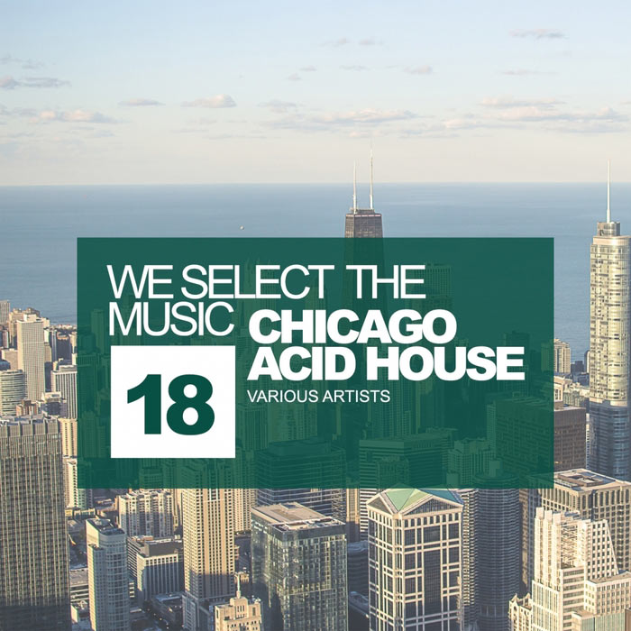 We Select The Music Vol. 18 (Chicago Acid House) [2017]