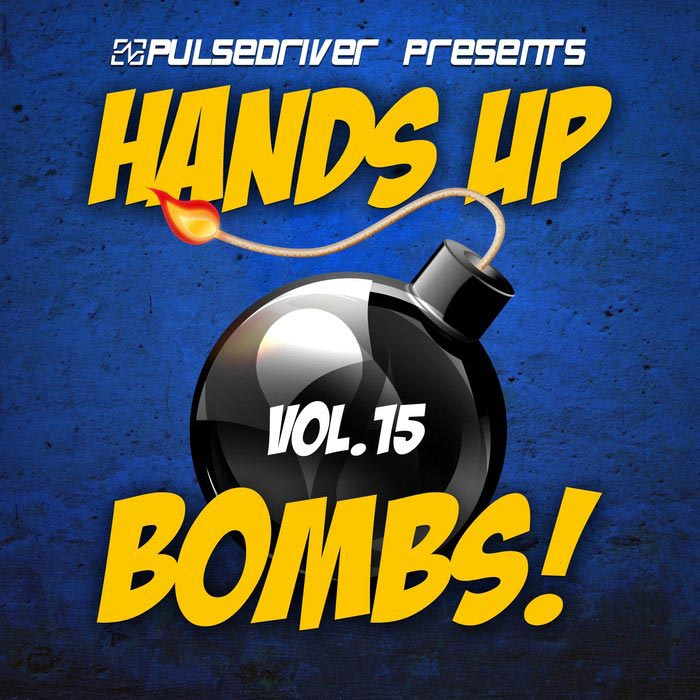 Pulsedriver Presents: Hands Up Bombs! (Vol. 15)
